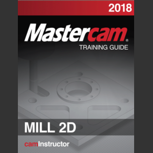 Mastercam 2018 - Mill 2D Training Guide